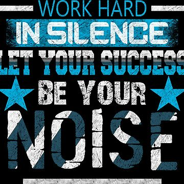 Work hard in silence let your success be your noise by Melcu