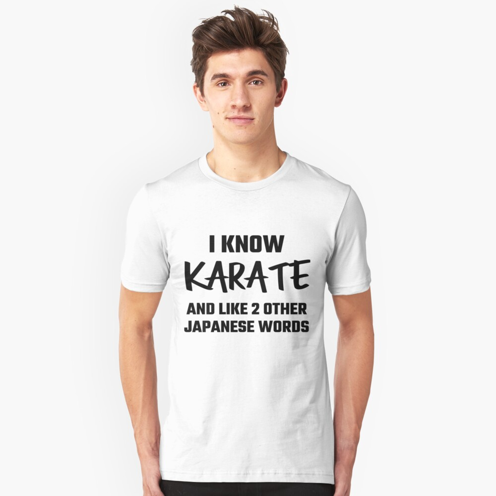 I Know Karate And Like 2 Other Japanese Words Unisex T-Shirt Front