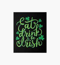 Eat, drink and be Irish St Patrick's Humor T-Shirt Gift Art Board
