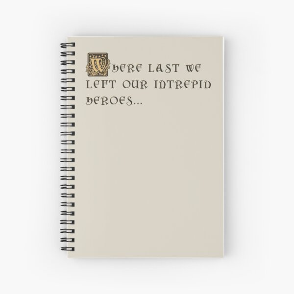 Where last we left our intrepid heroes... Spiral Notebook
