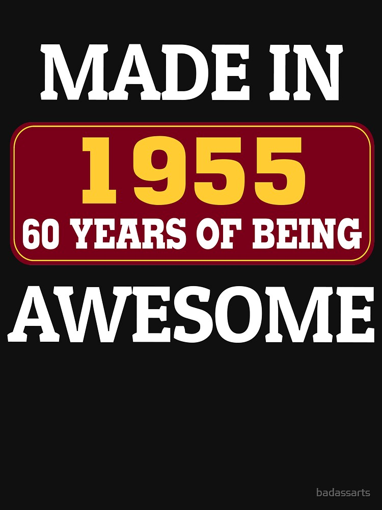 MADE IN 1955 60 YEARS OF BEING AWESOME by badassarts
