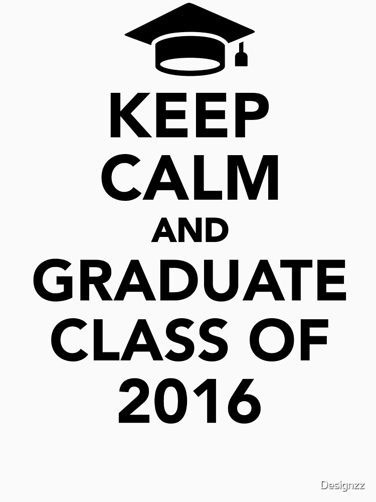 Keep calm and graduate class of 2016 by Designzz