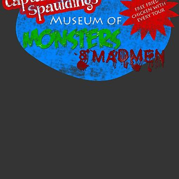 Captain Spauldings Museum of Monsters & Madmen by prolificlee