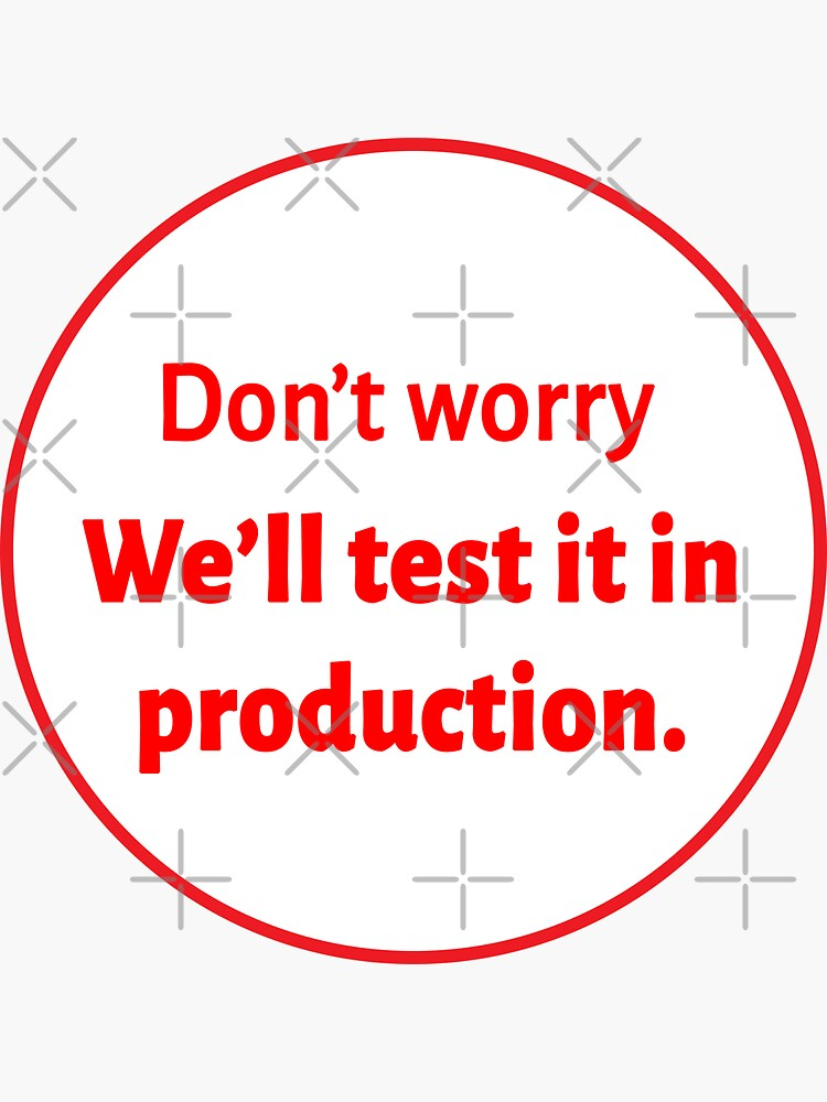 we'll test it in production by FunnyGrief