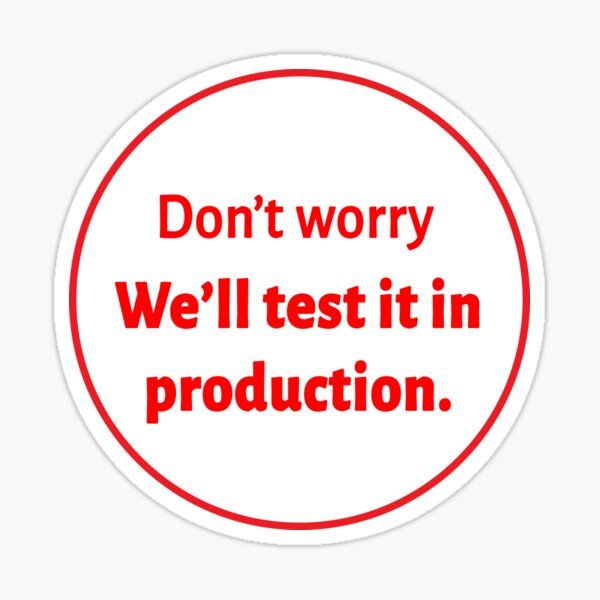 we'll test it in production Sticker