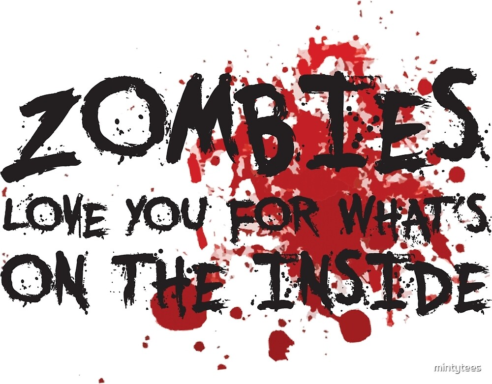 Zombies Love You For What's On the Inside by mintytees