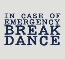 in case of emergency break dance