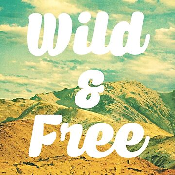 Wild &Free by hipaholic