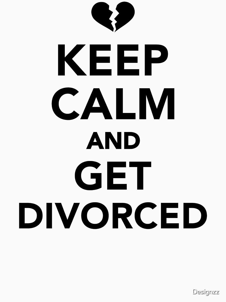 Keep calm and get divorced by Designzz