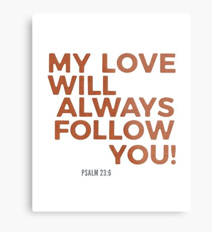 My Love Will Always Follow You Psalm 23 Metal Print
