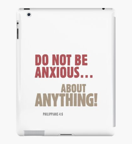 Do Not Be Anxious… About Anything! Philippians 4:6 iPad Case/Skin