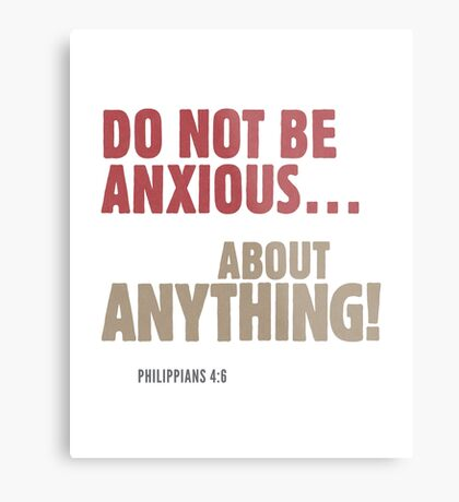 Do Not Be Anxious… About Anything! Philippians 4:6 Metal Print
