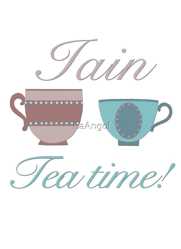 Iain, tea time! by LaAngol