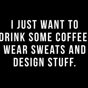 Solo quiero tomar un poco de café, usar sudores y diseñar cosas. de hopealittle