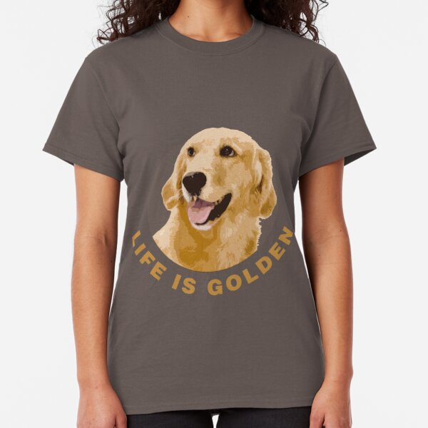 Life Is Golden, Retriever That Is Classic T-Shirt