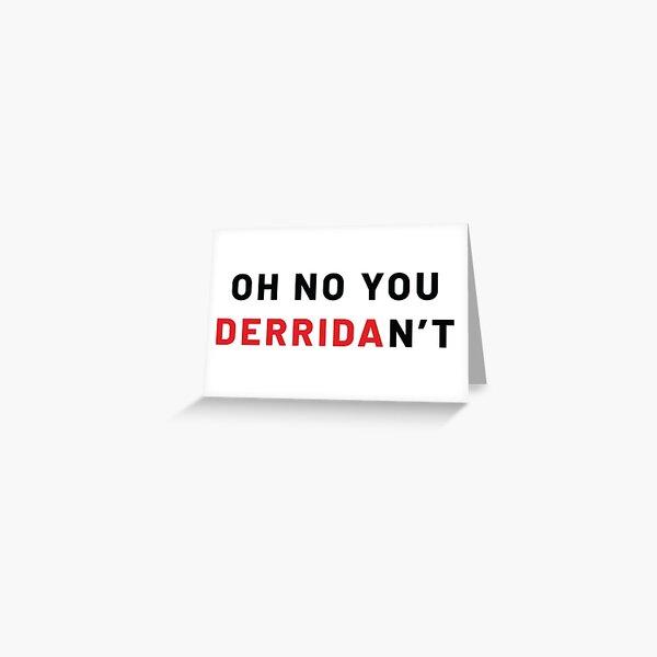 Oh no you DERRIDAn't! Greeting Card