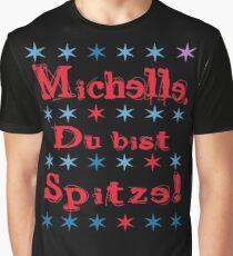 Michelle, you are great! Graphic T-Shirt