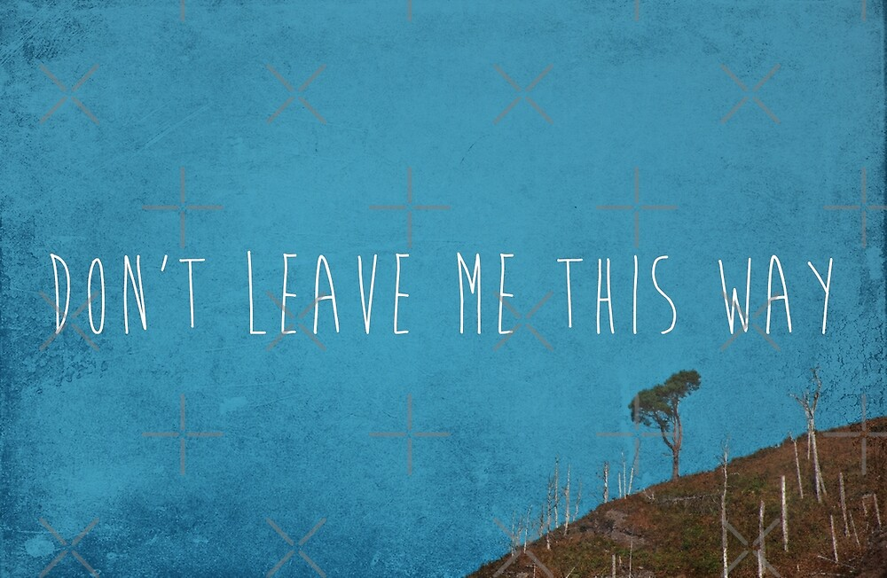 Don't Leave Me This Way by Denise Abé