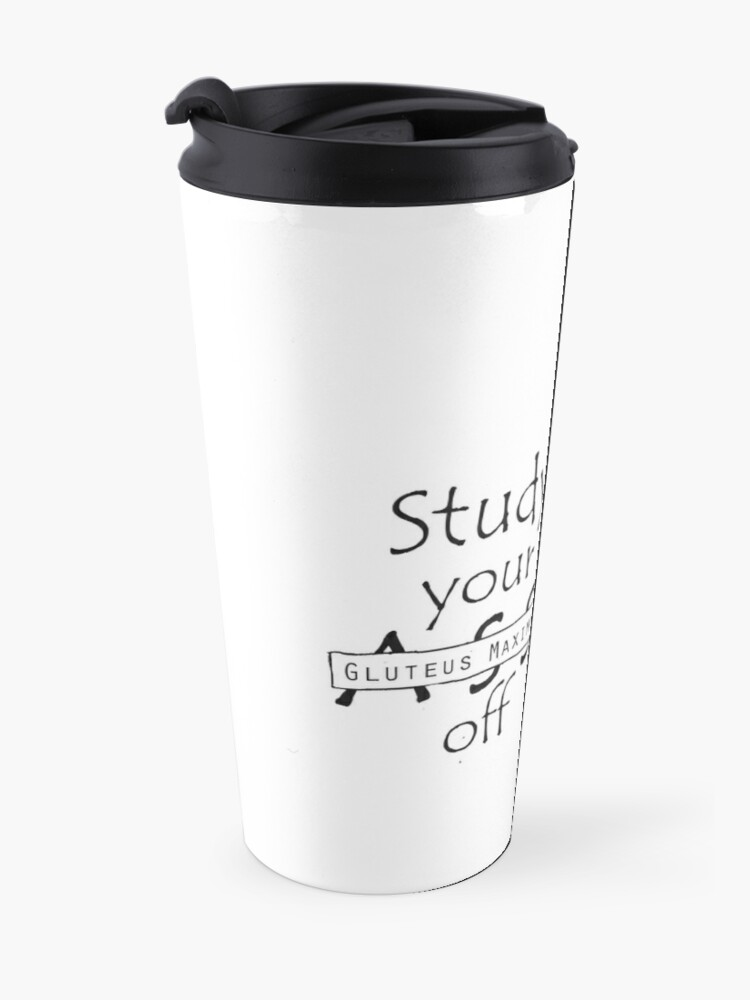 Alternate view of Study your Gluteus Maximus Off  Travel Mug