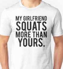 My Girlfriend Squats More Than Yours T-Shirt