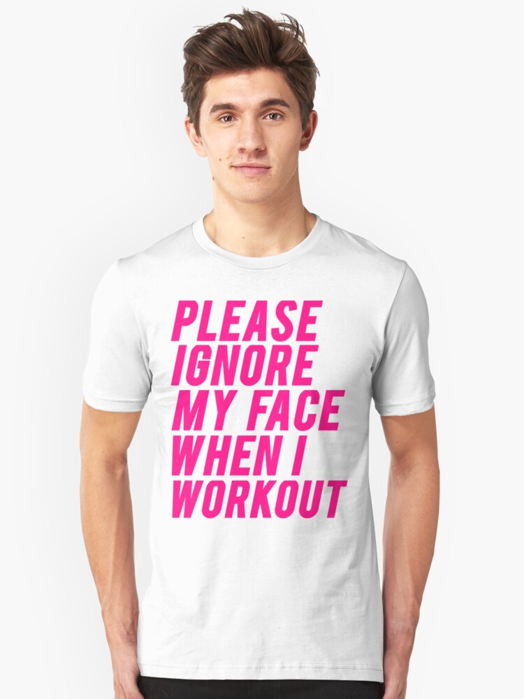 Ignore My Workout Face Unisex T-Shirt Front