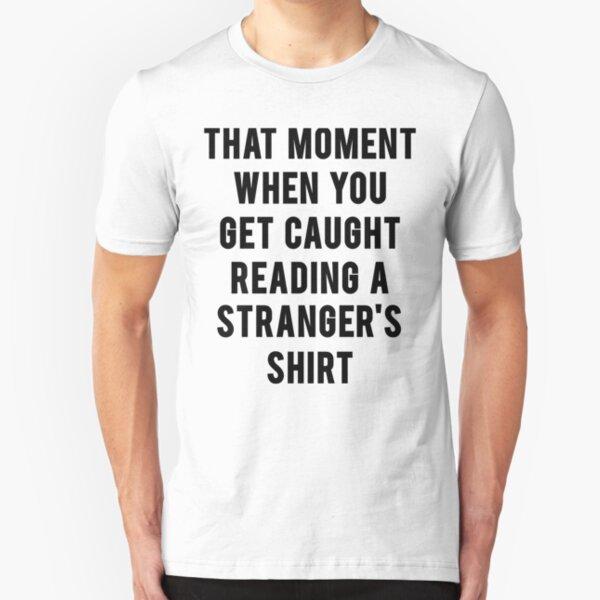 That Moment When You Get Caught Reading A Strangers Shirt Womens Sweatshirt