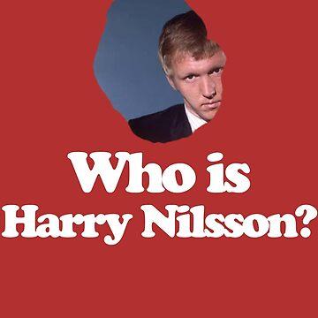 Who is Harry Nilsson? by lyonandrewj