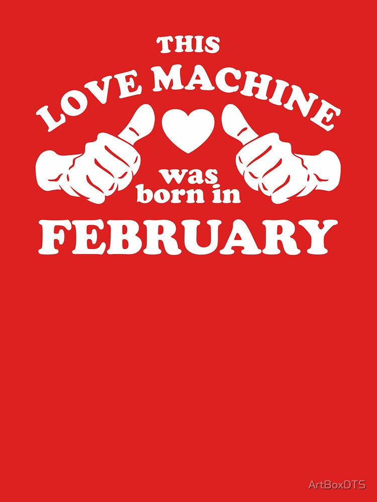This Love Machine Was Born In February by ArtBoxDTS