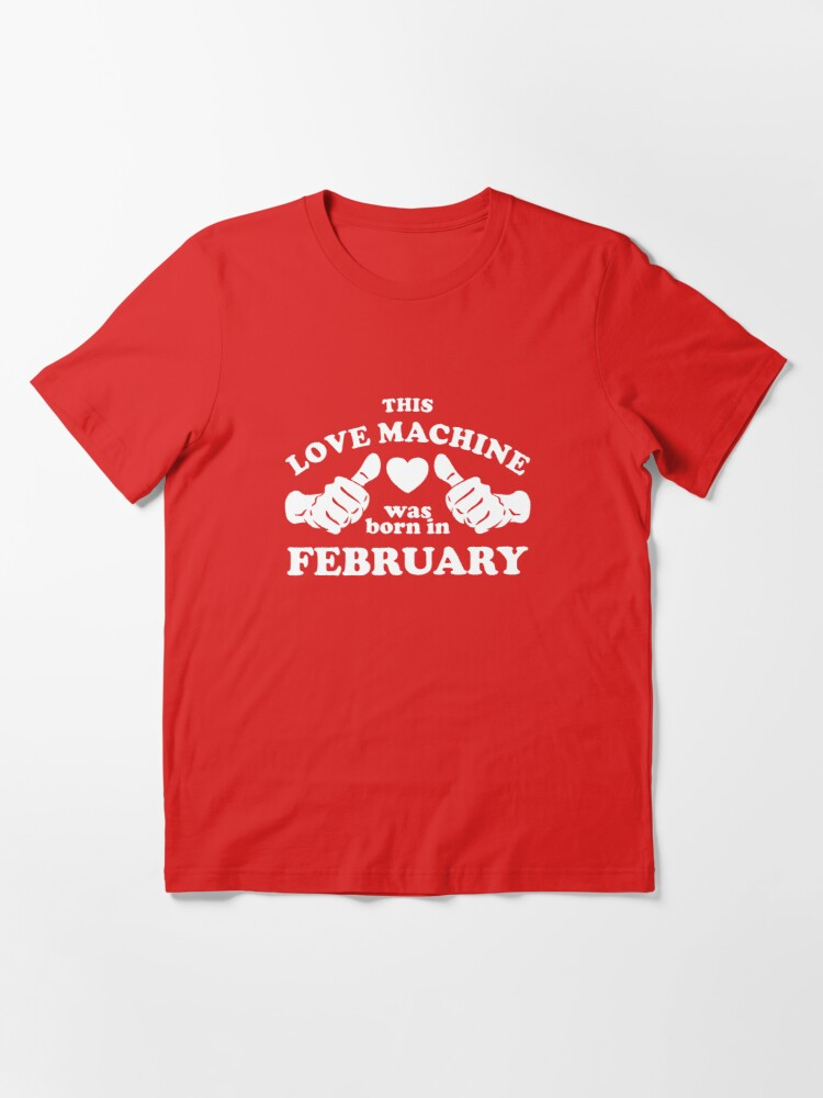 Alternate view of This Love Machine Was Born In February Essential T-Shirt
