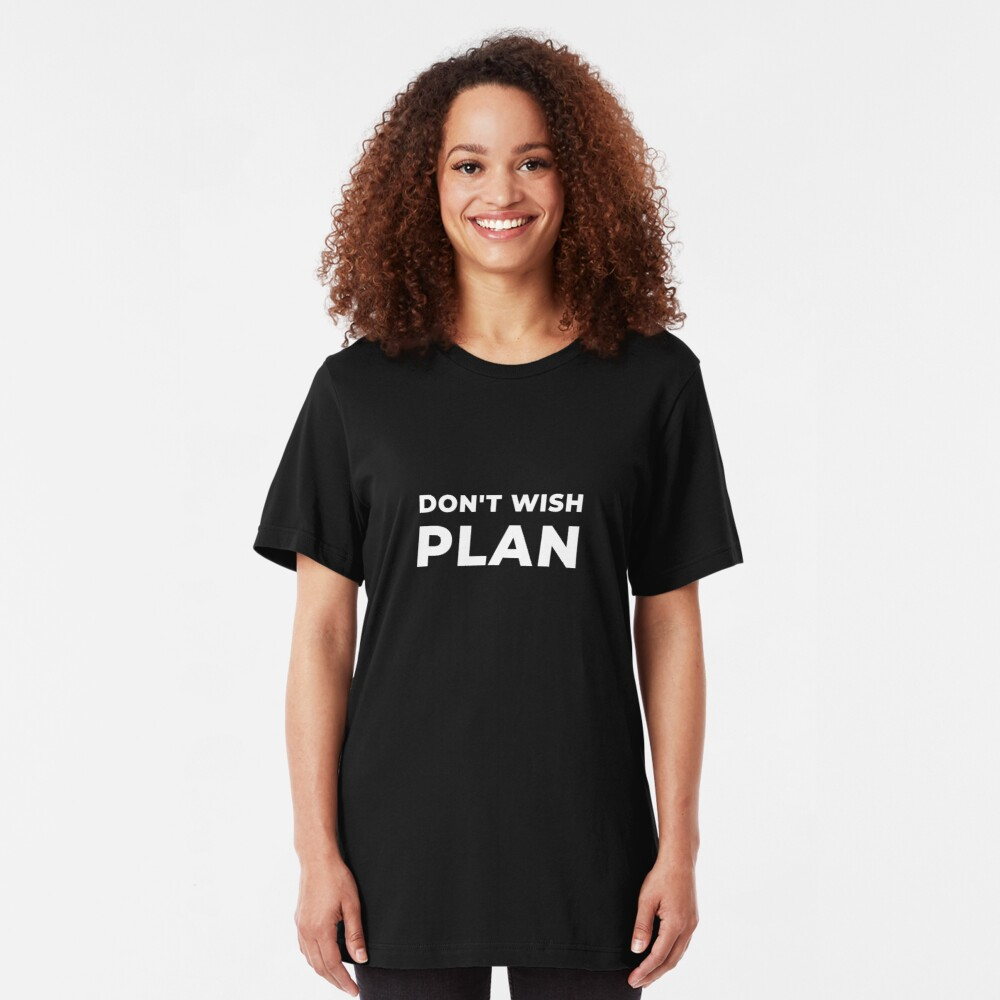 Don't Wish, Plan Slim Fit T-Shirt