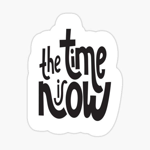 The Time Is Now. Inspirational Quotes Sticker