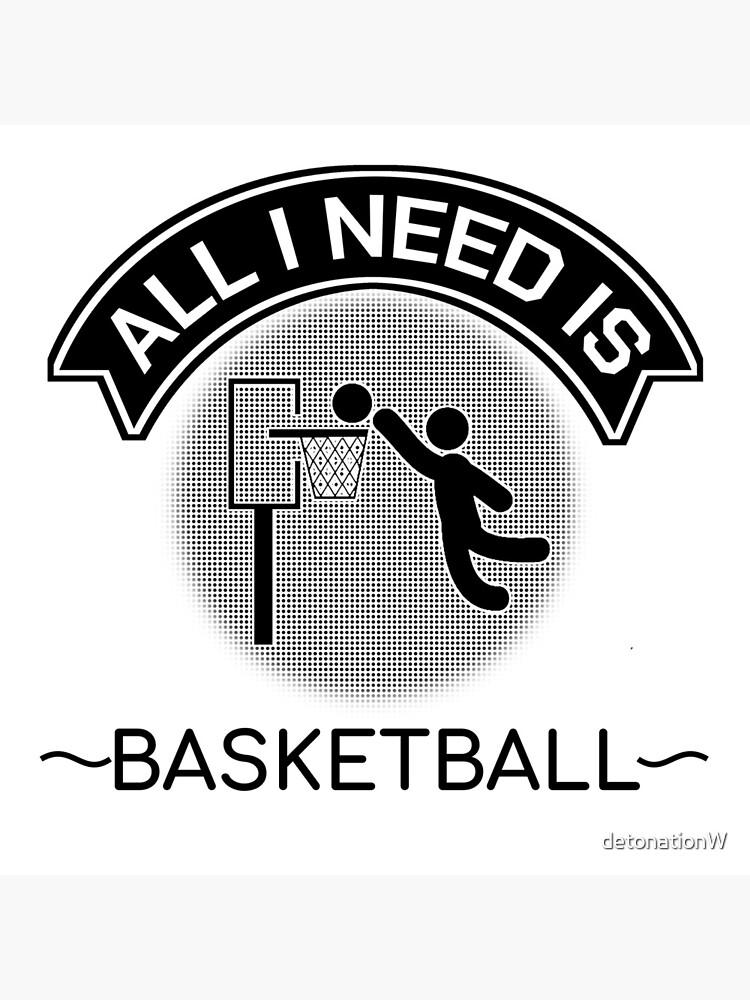 All I Need Is Basketball Dunking Sportsmen Gift by detonationW