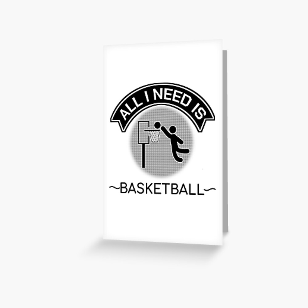 All I Need Is Basketball Dunking Sportsmen Gift Greeting Card