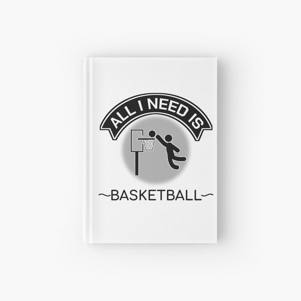 All I Need Is Basketball Dunking Sportsmen Gift Hardcover Journal