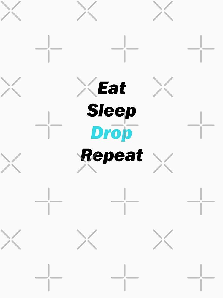 «Eat Sleep Drop Repeat» par Nisqy