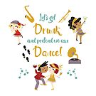 let's get drunk and pretend we can dance by Angela Sbandelli