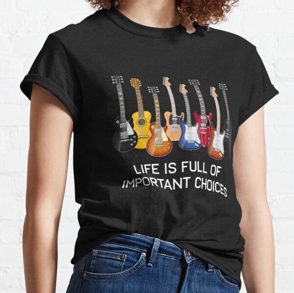 Funny Guitar Life Is Full Of Important Choices Classic T-Shirt