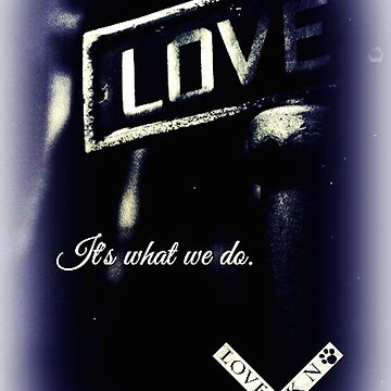 LOVE It's what we do! by URRKN