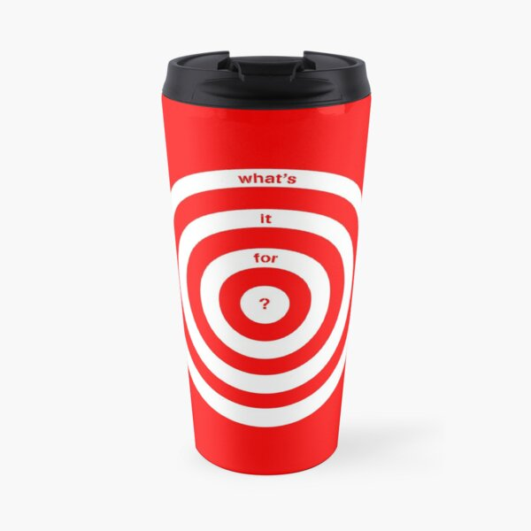 What's it for? Travel Mug