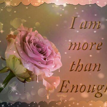 I am more than enough rose by JuliaKHarwood
