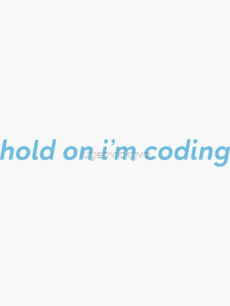 Hold On I'm Coding by uyenvickyvo
