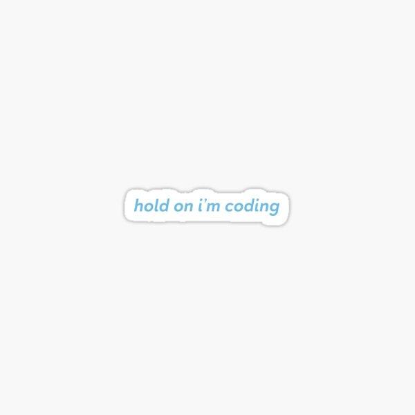 Hold On I'm Coding Sticker