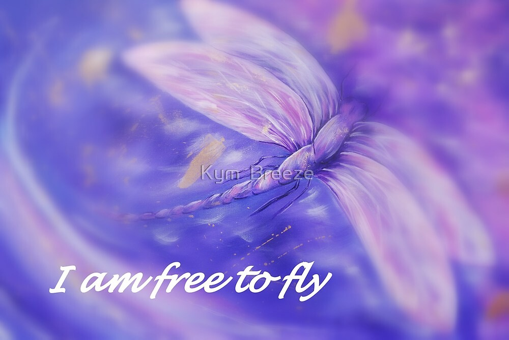 Free to Fly  by Kym  Breeze
