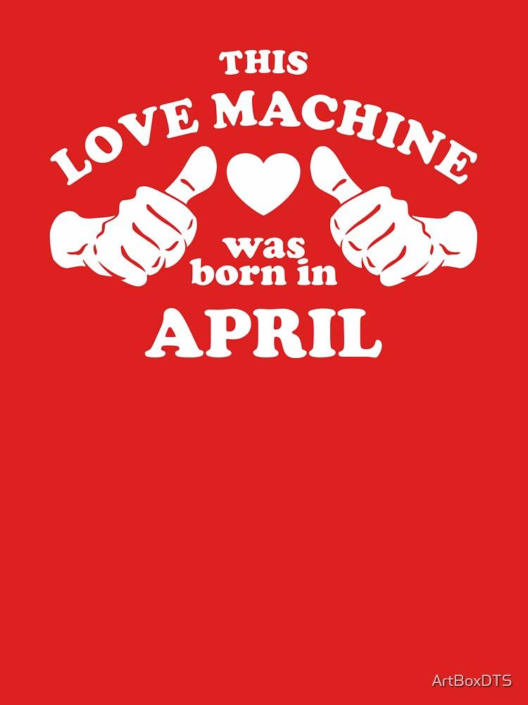 Diese Liebesmaschine wurde im April geboren von ArtBoxDTS