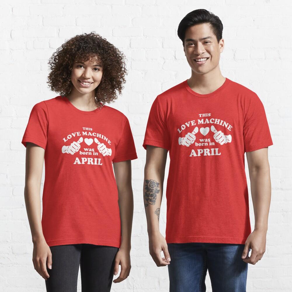 Diese Liebesmaschine wurde im April geboren Essential T-Shirt