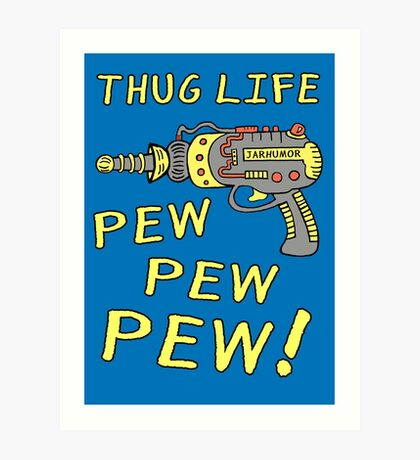 Thug Life (Pew Pew Pew) Lámina artística