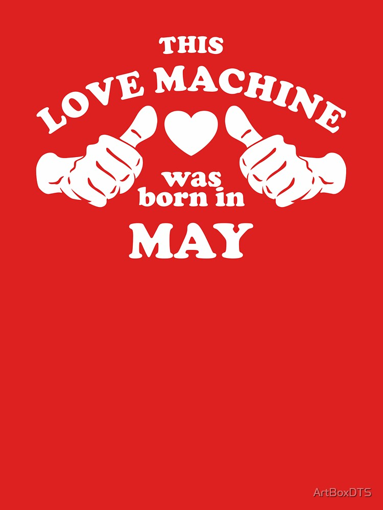 This Love Machine Was Born In May by ArtBoxDTS