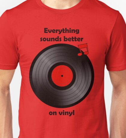 Vinyl - Everything sounds better on vinyl T-Shirt