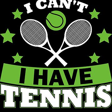 Tennis T-Shirts Apparel I Can't I Have Tennis by Limeva