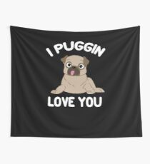 I Puggin Love You Wall Tapestry